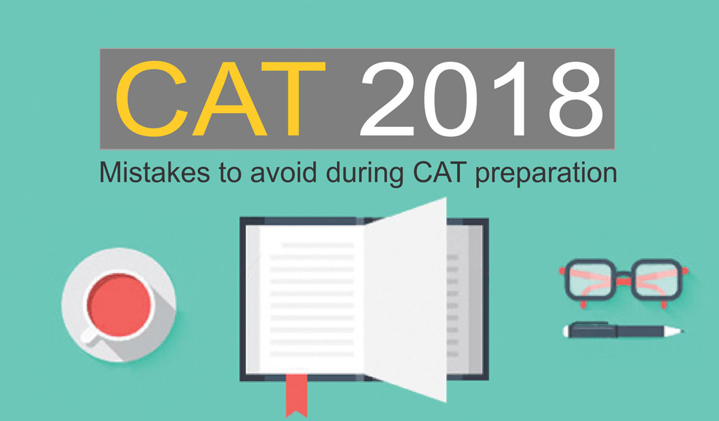 CAT 2018 – Mistakes to avoid during CAT preparation