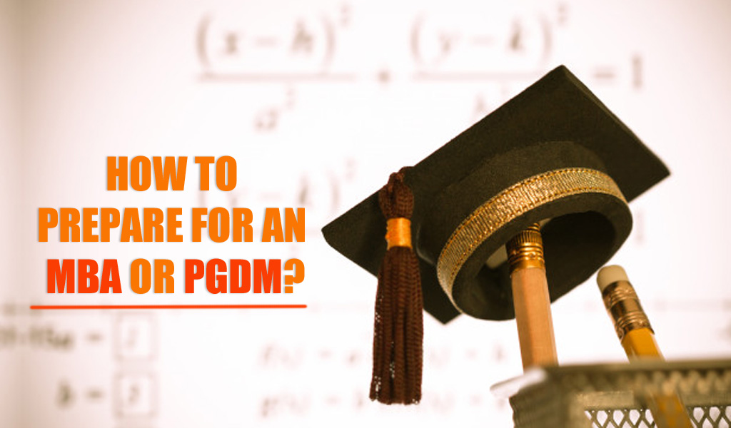 How to prepare for an MBA or PGDM?