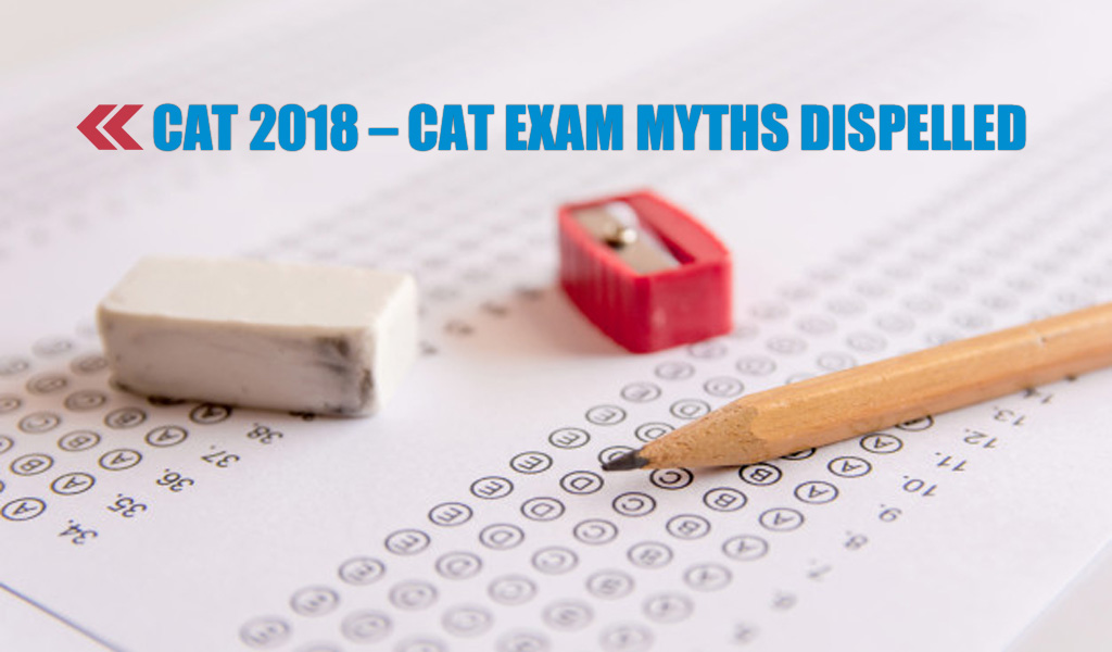 CAT 2018 – CAT Exam Myths dispelled