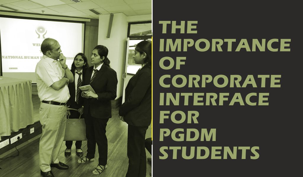 THE IMPORTANCE OF CORPORATE INTERFACE FOR PGDM STUDENTS