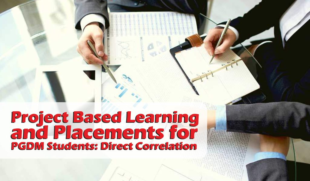Project Based Learning and Placements for PGDM Students:  Direct Correlation