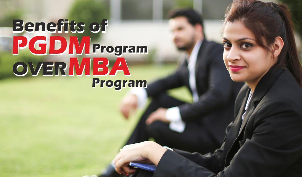 Benefits of PGDM Program over MBA Program