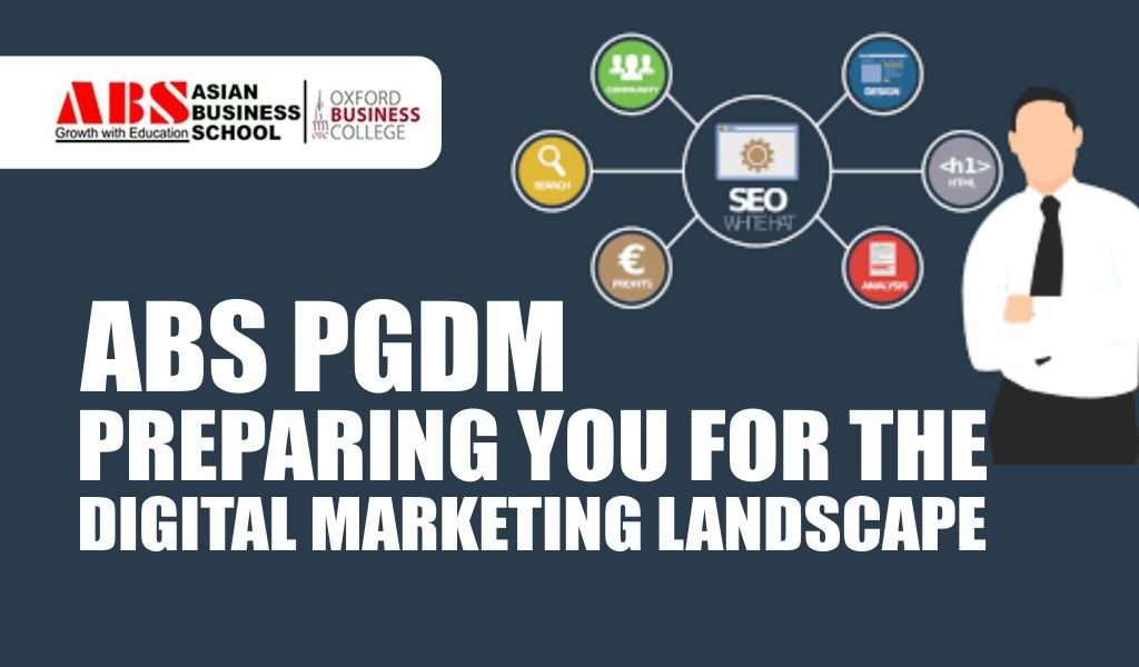 How PGDM at Asian Business School Prepares You for the Digital Marketing Landscape