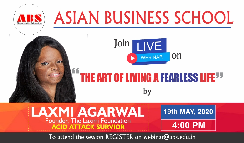 Asian Business School Is Hosting a Live Interactive WEBINAR on 'The Art of Living a Fearless Life' by Laxmi Agarwal