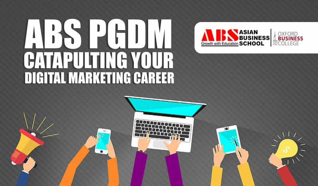 How PGDM at Asian Business School Can Catapult Your Digital Marketing Career