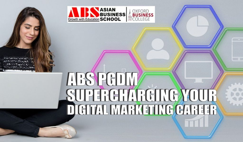 5 Ways to Supercharge Your Digital Marketing Career with a PGDM from Asian Business School