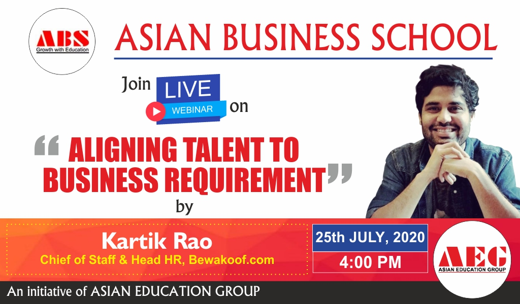 "ABS to organize a Live WEBINAR on ""ALIGNING TALENT TO BUSINESS REQUIREMENT"" by KARTIK RAO, Chief of Staff & Head HR, Bewakoof.com!"