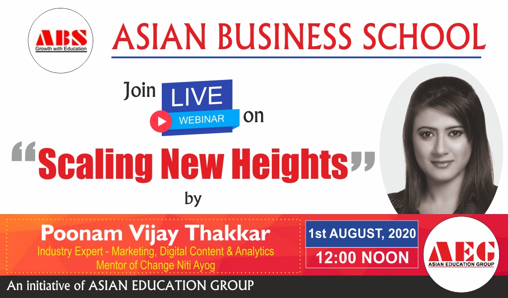 "ABS to organize a Live WEBINAR on ""SCALING NEW HEIGHTS"" by POONAM VIJAY THAKKAR, Industry Expert-Marketing, Digital, Content & Analytics, Mentor of Change-NitiAayog (GOI)!"