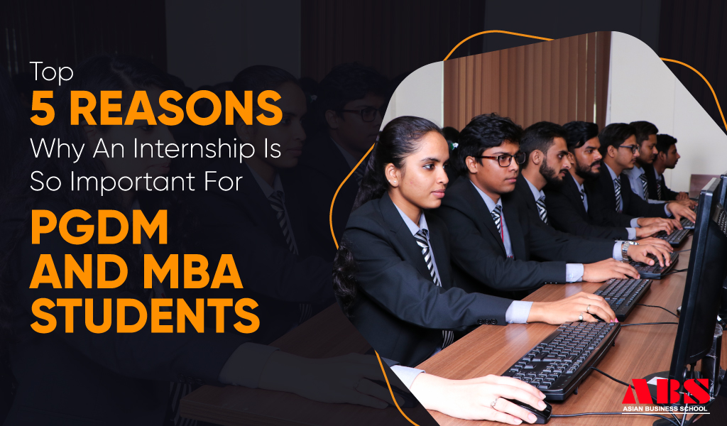 TOP 5 REASONS WHY AN INTERNSHIP IS SO IMPORTANT FOR PGDM AND MBA STUDENTS