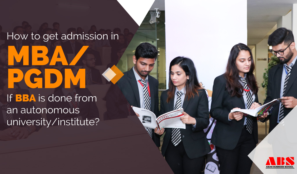 How to get admission in MBA/PGDM, if BBA is done from an autonomous university/institute?