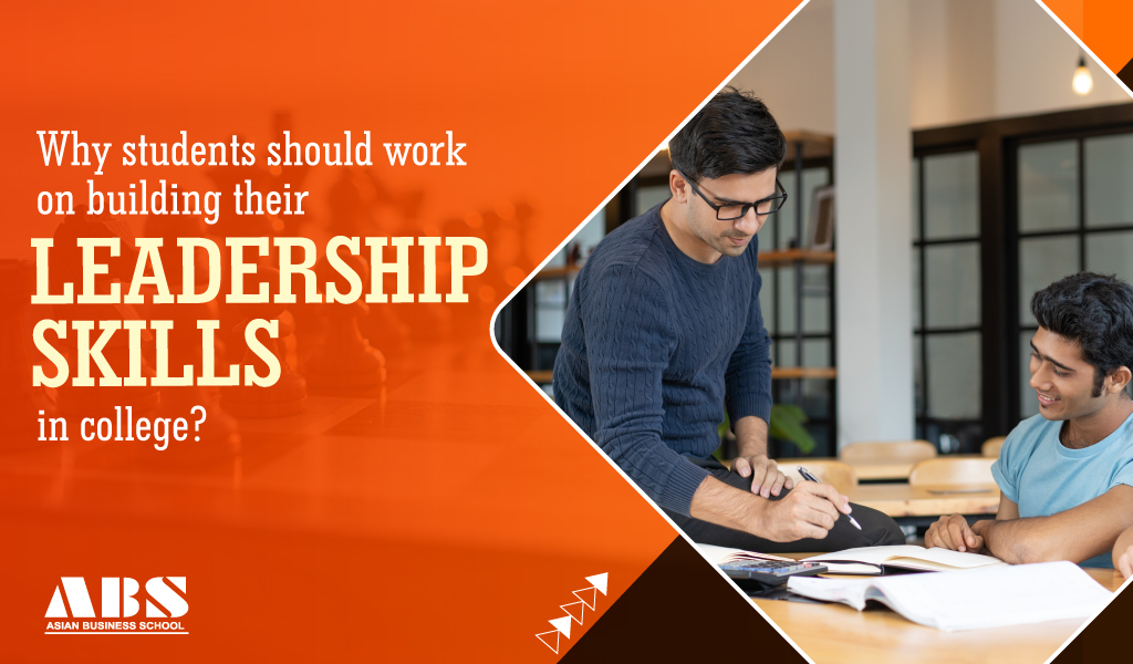 Why students should work on building their leadership skills in college?