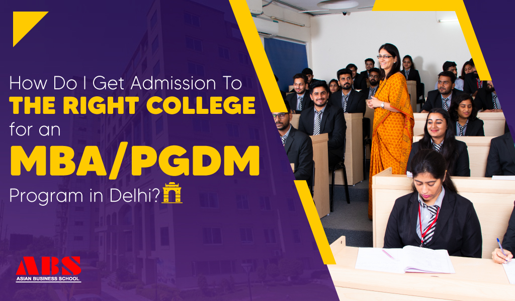 How do I get admission to the right college for an MBA/PGDM program in Delhi?