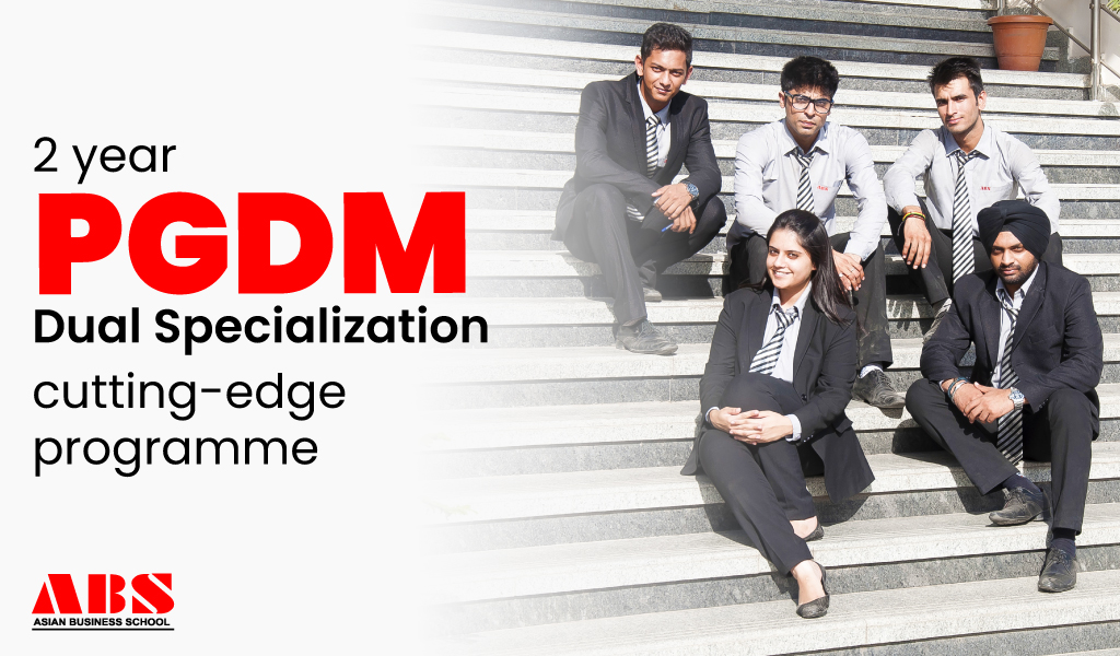 ABS 2 Year PGDM-Dual Specialization: A truly cutting-edge programme!