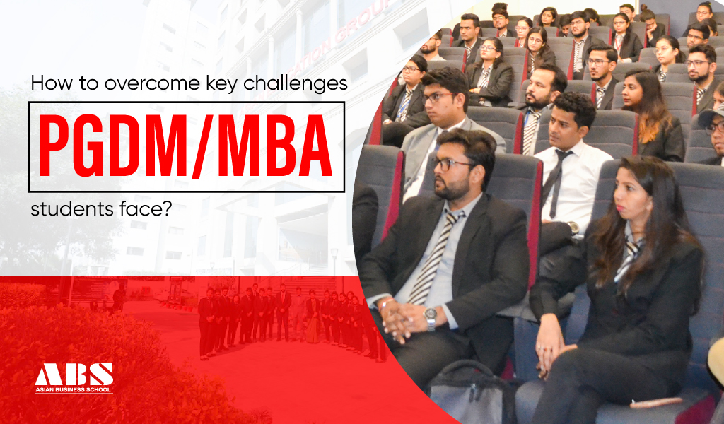How to overcome key challenges PGDM/MBA students faces?