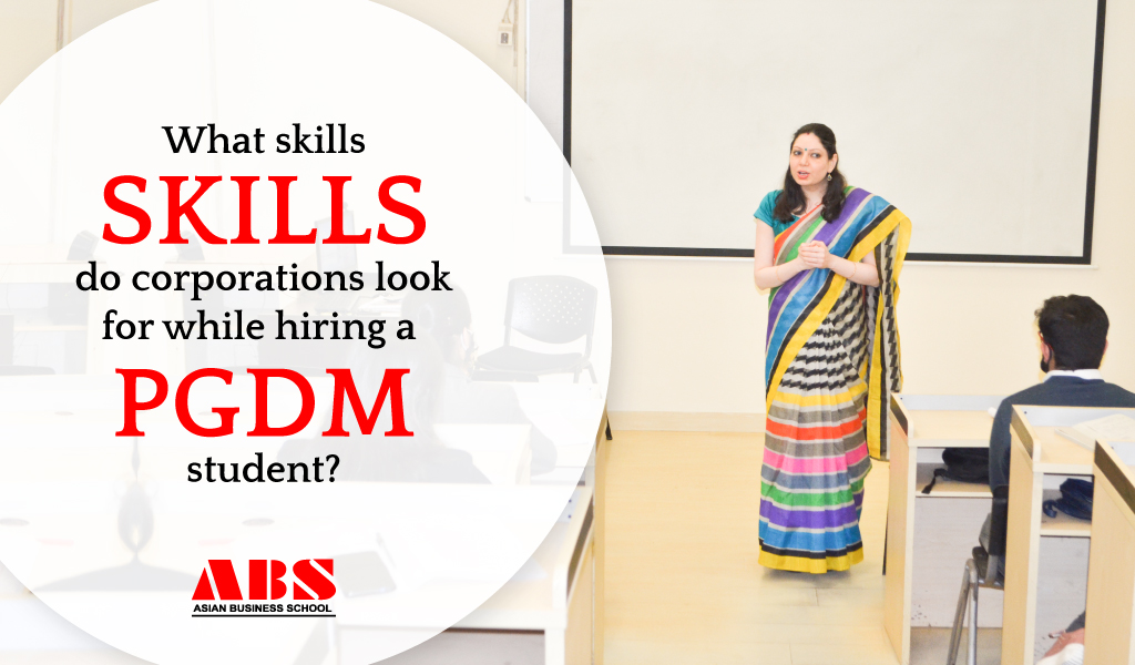 What skills do corporations look while hiring a PGDM student?